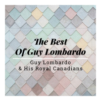 Guy Lombardo & His Royal Canadians - The Best of Guy Lombardo and The Royal Canadians