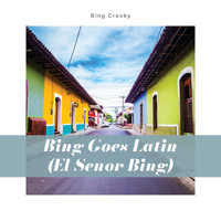 Bing Crosby - Bing goes Latin (El Señor Bing)