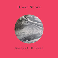 Dinah Shore - Bouquet of Blues