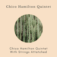 Chico Hamilton Quintet - Chico Hamilton Quintet with Strings Attached