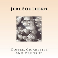 Jeri Southern - Coffee, Cigarettes & Memories