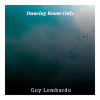 Guy Lombardo & His Royal Canadians - Dancing Room Only