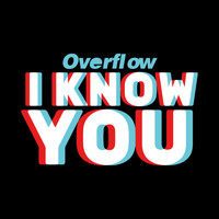 Overflow - I Know You