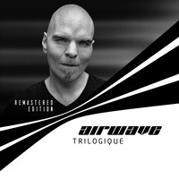 Airwave - Trilogique - Remastered Edition