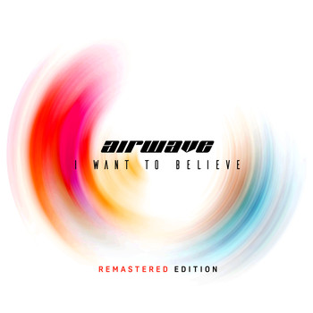 Airwave - I Want To Believe - Remastered Edition