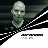 Airwave - Trilogique - Remastered Deluxe Edition