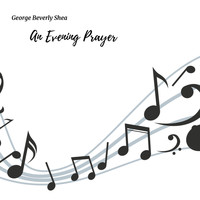 George Beverly Shea - An Evening Prayer: Favorite Hymns for the Day's End