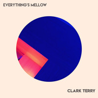 Clark Terry - Everything's Mellow
