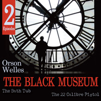 Orson Welles - The Black Museum: The Bath Tub / The 22 Calibre Pistol