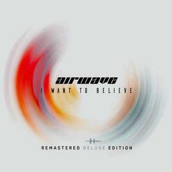 Airwave - I Want To Believe - Remastered Deluxe Edition