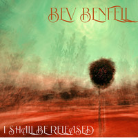 bev benfell - I Shall Be Released