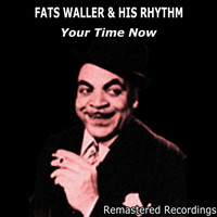 Fats Waller & His Rhythm - Your Time Now