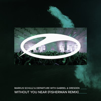 Markus Schulz & Departure with Gabriel & Dresden - Without You Near (Fisherman Remix)