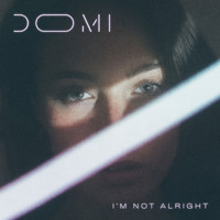 DOMI / - I'm Not Alright