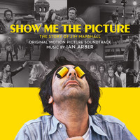 Ian Arber - Show Me the Picture: The Story of Jim Marshall (Original Motion Picture Soundtrack)