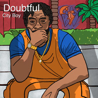City Boy - Doubtful (Explicit)