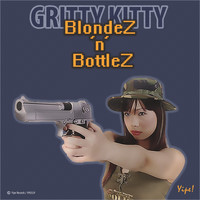 Blondez 'n' Bottlez - Gritty Kitty (Explicit)