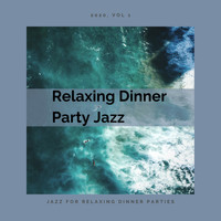 Relaxing Dinner Party Jazz - Jazz for Relaxing Dinner Parties