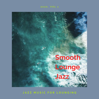 Smooth Lounge Jazz - Jazz Music for Lounging