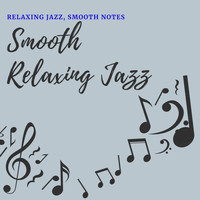 Smooth Relaxing Jazz - Relaxing Jazz, Smooth Notes