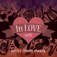 Little Junior Parker - In Love with Little Junior Parker