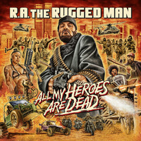 R.A. The Rugged Man - All My Heroes Are Dead (Explicit)
