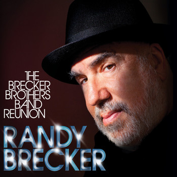 Randy Brecker - The Brecker Brothers Band Reunion (Explicit)