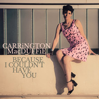 Carrington MacDuffie - Because I Couldn't Have You