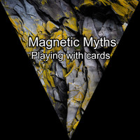 Magnetic Myths / - Playing With Cards