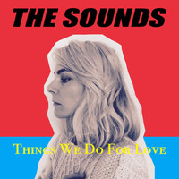 The Sounds - Things We Do For Love