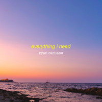 Ryan Caruana / - Everything I Need