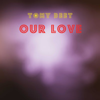 Tony Beet / - Our Love