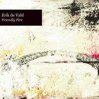 Erik de Vahl - Friendly Fire