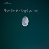 Jon Moorse / - Sleep Like the Angel You Are