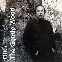 D.B.G / - The Gentle Wood