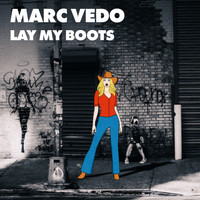 Marc Vedo - Lay My Boots