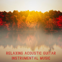 Relaxing Acoustic Guitar, Guitar Instrumentals, Romantic Relaxing Guitar Instrumentals - Relaxing Acoustic Guitar Instrumental Music