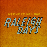 Archers Of Loaf - Raleigh Days