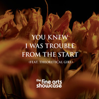 The Fine Arts Showcase - You Knew I Was Trouble From The Start