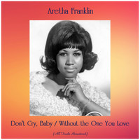 Aretha Franklin - Don't Cry, Baby / Without the One You Love (All Tracks Remastered)