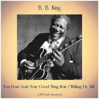 B. B. King - You Done Lost Your Good Thing Now / Walking Dr. Bill (All Tracks Remastered)