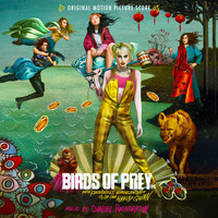Daniel Pemberton - Birds of Prey: And the Fantabulous Emancipation of One Harley Quinn (Original Motion Picture Score)