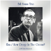 Bill Evans Trio - Elsa / How Deep Is the Ocean? (All Tracks Remastered)