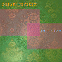 Depari Neveren / - Be / Yeah