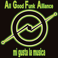 All Good Funk Alliance - Mi Gusta La Musica