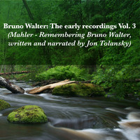 Bruno Walter - Bruno Walter: The early recordings Vol. 3 (Mahler - Remembering Bruno Walter, written and narrated by Jon Tolansky)
