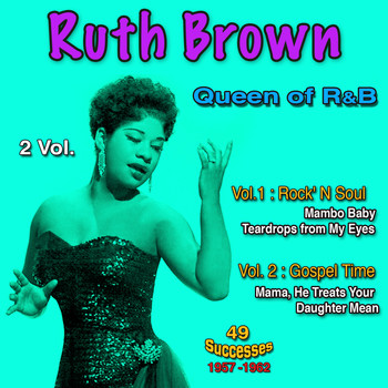 Ruth Brown - Queen of R&B Vol. 1: Rock 'N Soul, Vol. 2: In Gospel Time, 1957 - 1962, 49 Successes