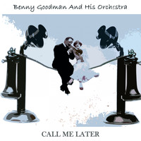 Benny Goodman and His Orchestra - Call Me Later