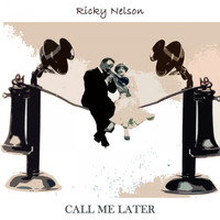 Ricky Nelson - Call Me Later