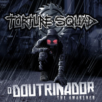Torture Squad - O Doutrinador / The Awakener (Explicit)